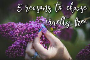 5 Reasons You Should Choose Cruelty Free