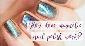 How Does Magnetic Nail Polish Work?