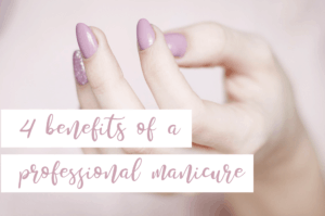4 benefits of a professional manicure
