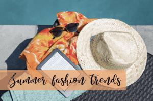 Summer Fashion Trends!